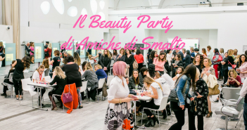 Beauty Party Amiche di Smalto – Spring Edition: un pomeriggio glamour tra amiche